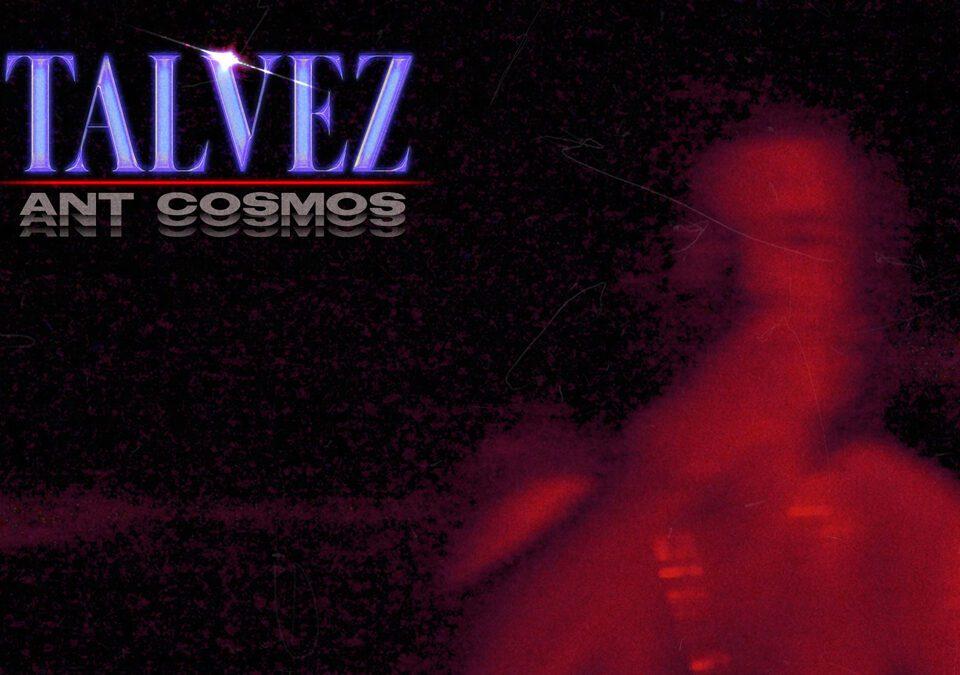 Ant Cosmos presenta TAL VEZ