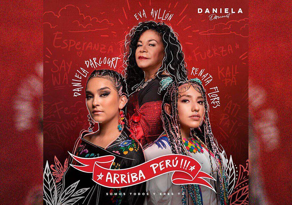 """Daniela Darcourt, Eva Ayllón y Renata Flores se unen para presentarnos """"Arriba Perú"""""""