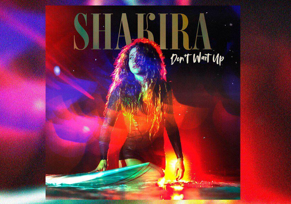 """Shakira regresa con su muy esperado sencillo """"Don't Wait Up"""""""